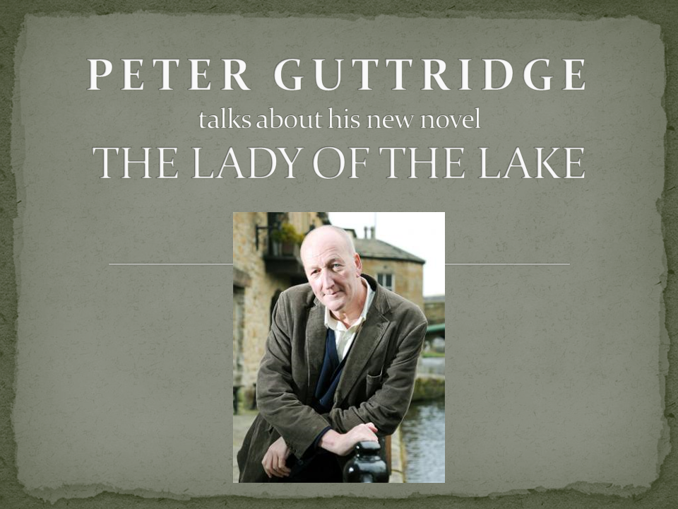 PETER GUTTRIDGE talks about THE LADY OF THE LAKE